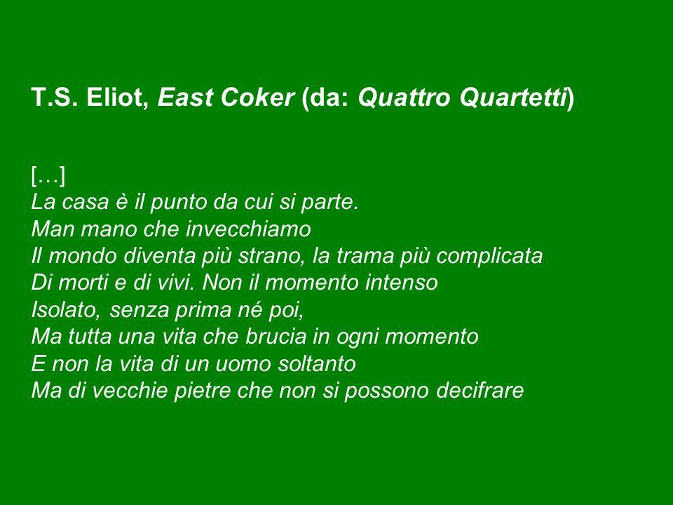 T.S. Eliot, East Coker (da: Quattro Quartetti) […] La casa è il punto da cui si parte.